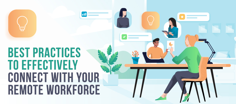 Best Practices To Effectively Connect With Your Remote Workforce