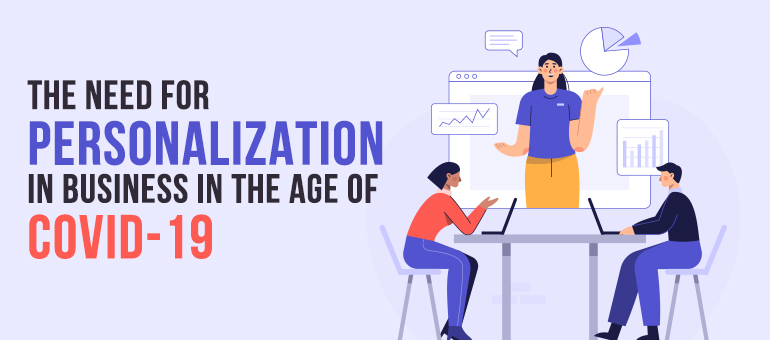 The Need for Personalization in Business in the Age of COVID-19